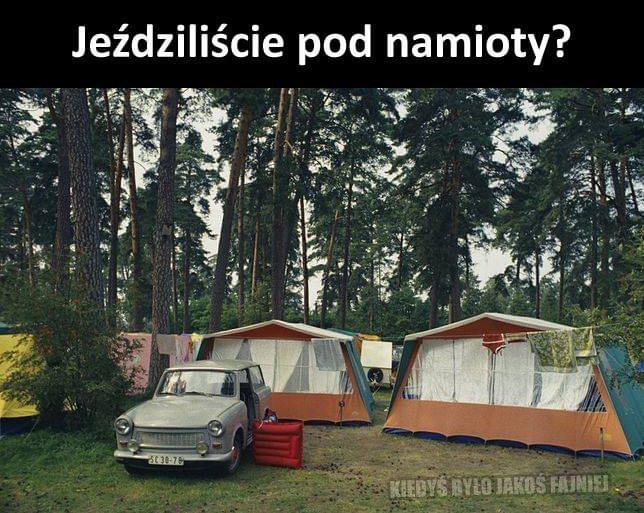 Jeździliście pod namioty?
