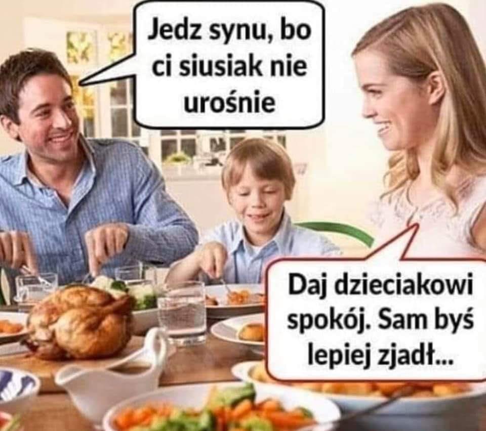 Jedz Synu, bo Ci siusiak nie urośnie. Daj dzieciakowi spokój.